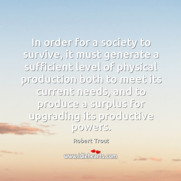 Image, In order for a society to survive, it must generate a sufficient level of physical production