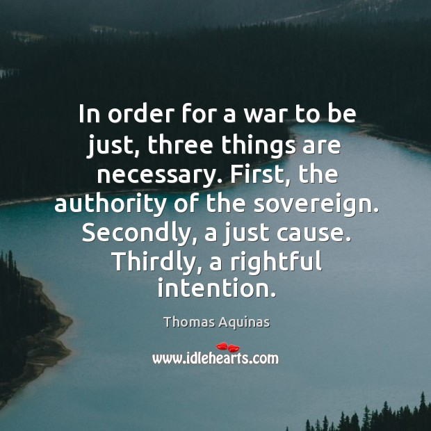 Image, In order for a war to be just, three things are necessary.