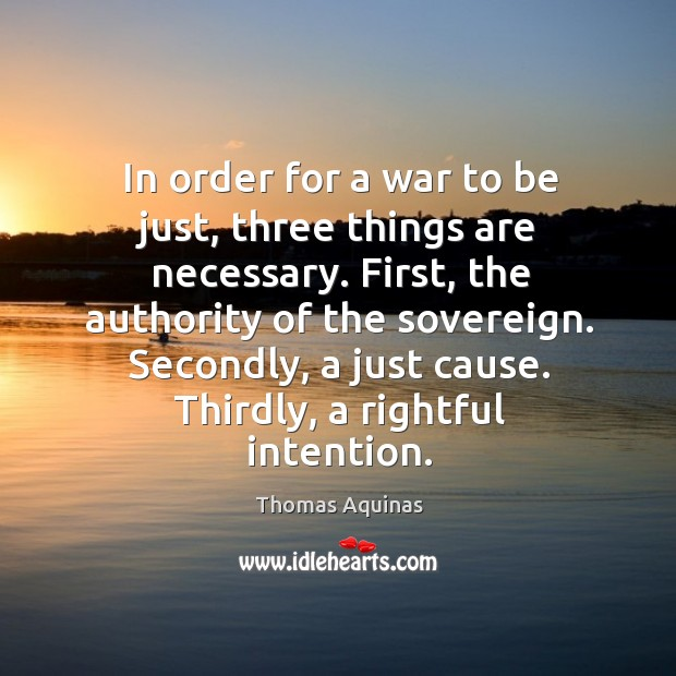 Image about In order for a war to be just, three things are necessary.