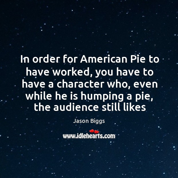In order for American Pie to have worked, you have to have Image