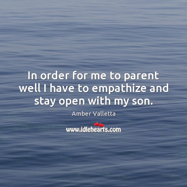 Image, In order for me to parent well I have to empathize and stay open with my son.