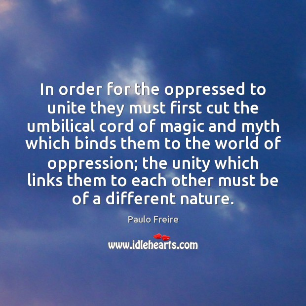 In order for the oppressed to unite they must first cut the Paulo Freire Picture Quote