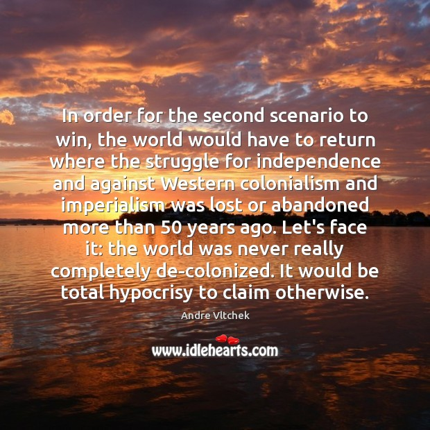 In order for the second scenario to win, the world would have Andre Vltchek Picture Quote