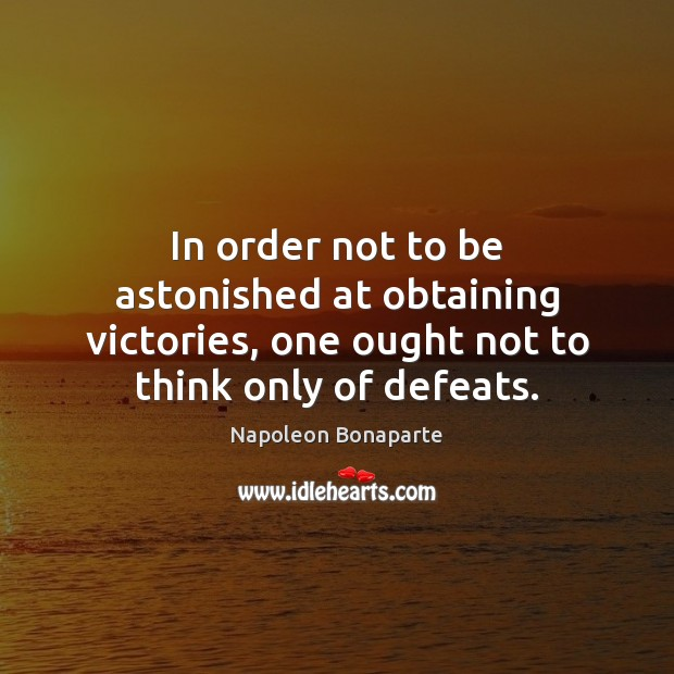 Image, In order not to be astonished at obtaining victories, one ought not