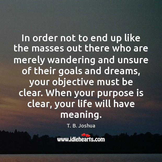 In order not to end up like the masses out there who T. B. Joshua Picture Quote