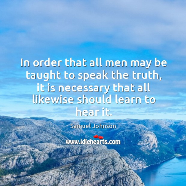 Image, In order that all men may be taught to speak the truth, it is necessary that all likewise should learn to hear it.