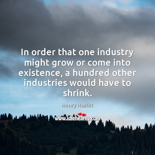 Image, In order that one industry might grow or come into existence, a