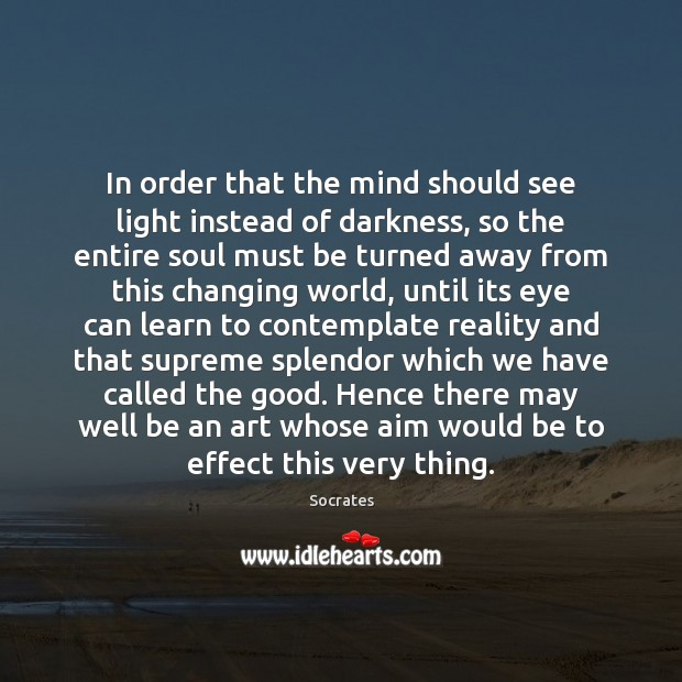 Image, In order that the mind should see light instead of darkness, so