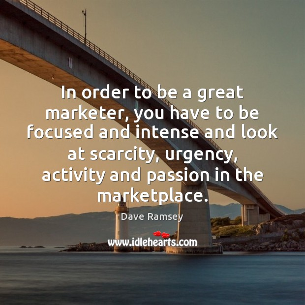 In order to be a great marketer, you have to be focused Image