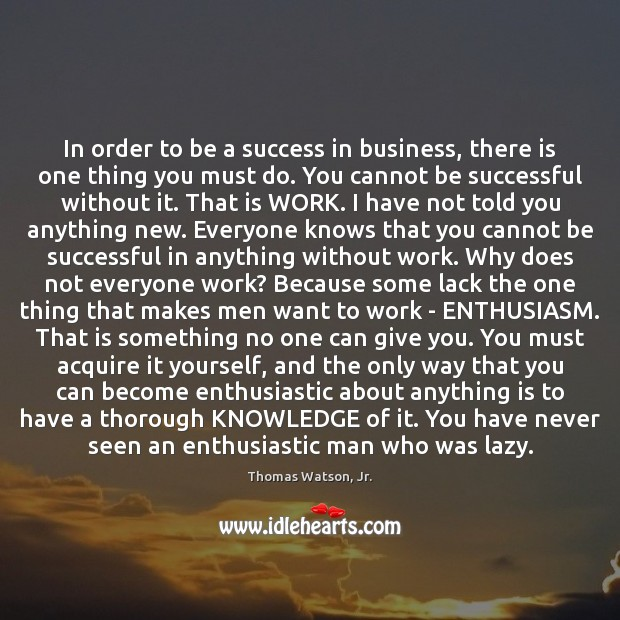 In order to be a success in business, there is one thing Image