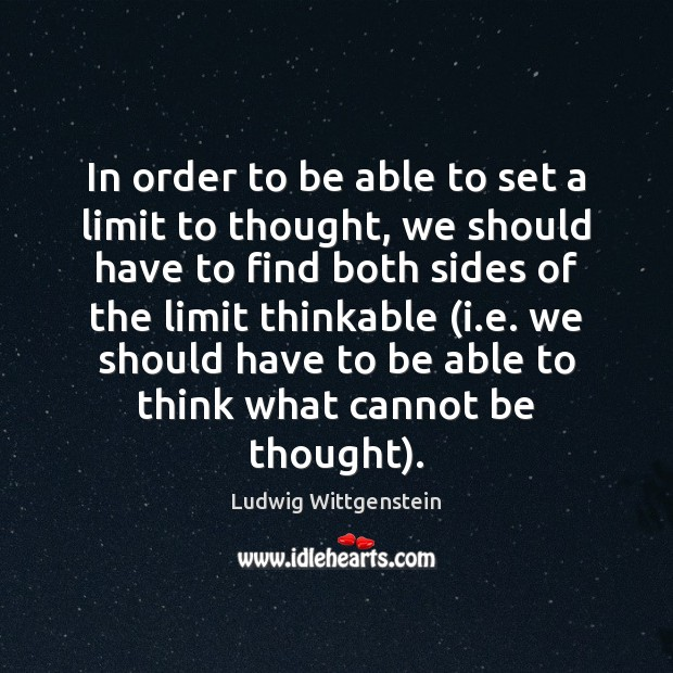 In order to be able to set a limit to thought, we Image