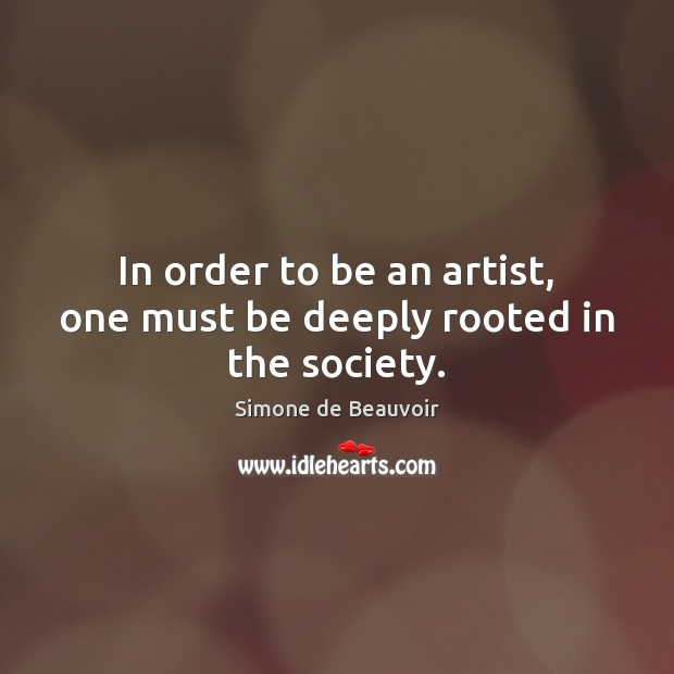 Image, In order to be an artist, one must be deeply rooted in the society.