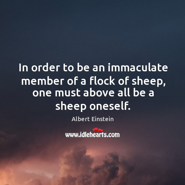 Image, In order to be an immaculate member of a flock of sheep, one must above all be a sheep oneself.