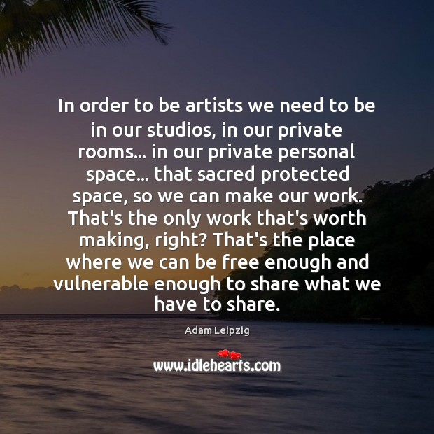 Image, In order to be artists we need to be in our studios,