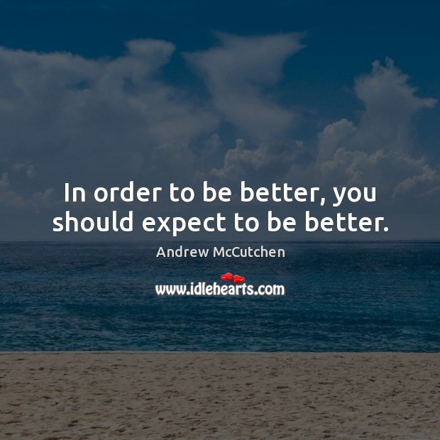 Image, In order to be better, you should expect to be better.
