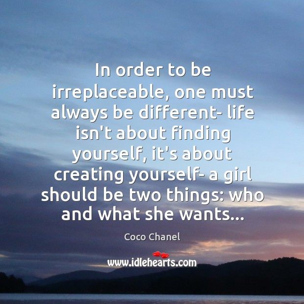 In order to be irreplaceable, one must always be different- life isn't Image