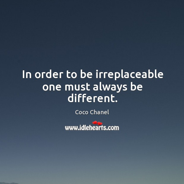 In order to be irreplaceable one must always be different. Image
