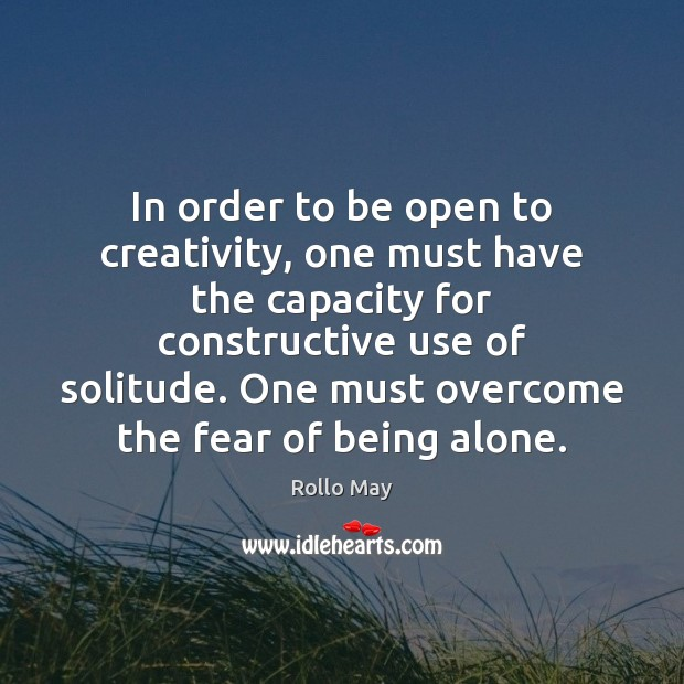 In order to be open to creativity, one must have the capacity Rollo May Picture Quote