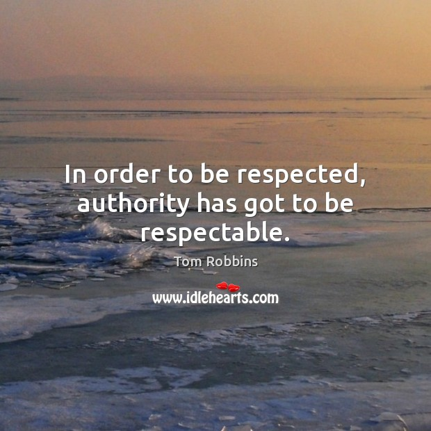 In order to be respected, authority has got to be respectable. Image