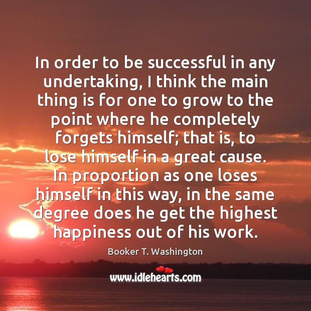 In order to be successful in any undertaking, I think the main To Be Successful Quotes Image