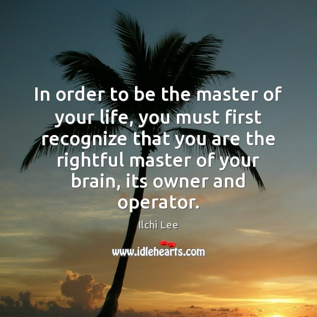 In order to be the master of your life, you must first Image