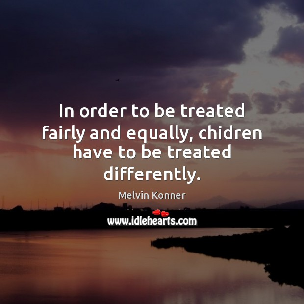 In order to be treated fairly and equally, chidren have to be treated differently. Image