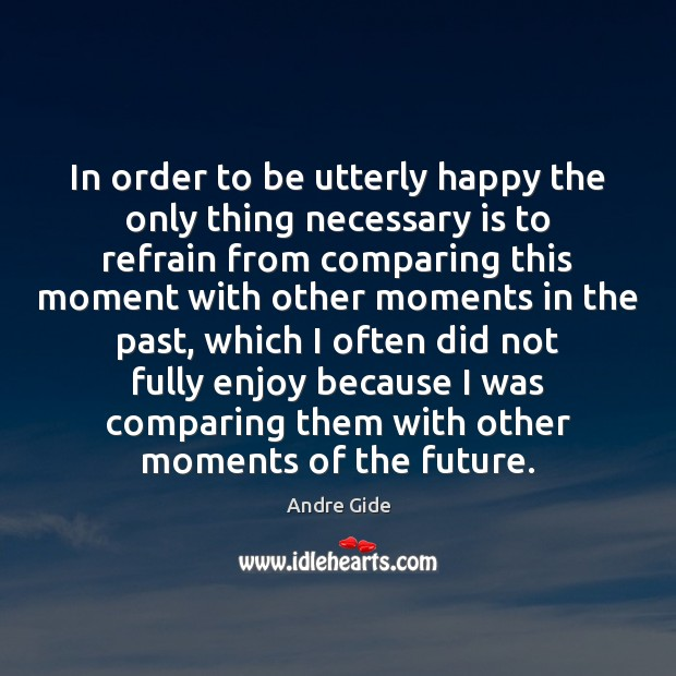 In order to be utterly happy the only thing necessary is to Andre Gide Picture Quote