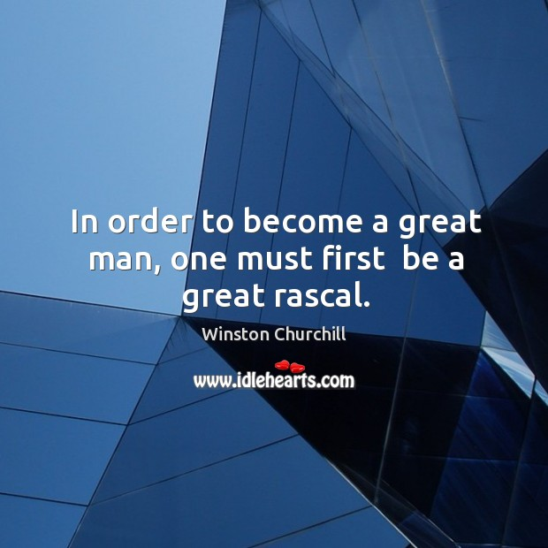 Image, In order to become a great man, one must first  be a great rascal.