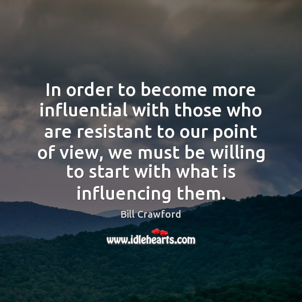 In order to become more influential with those who are resistant to Image