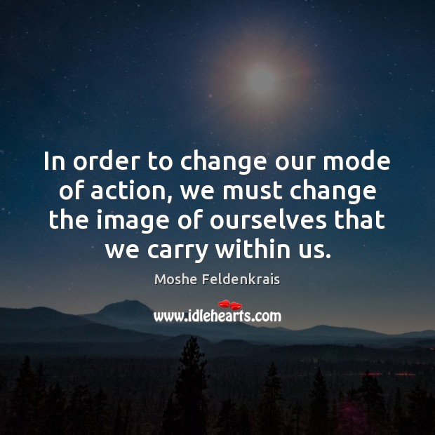 In order to change our mode of action, we must change the Image