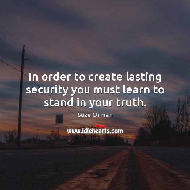 In order to create lasting security you must learn to stand in your truth. Image