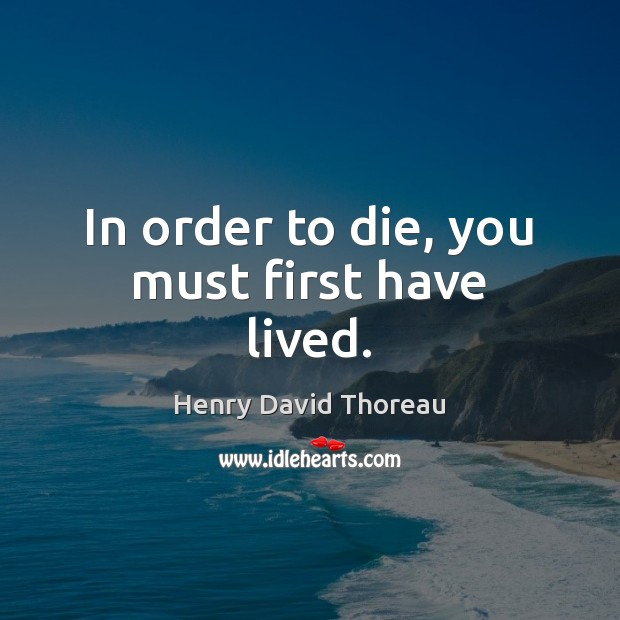 In order to die, you must first have lived. Image