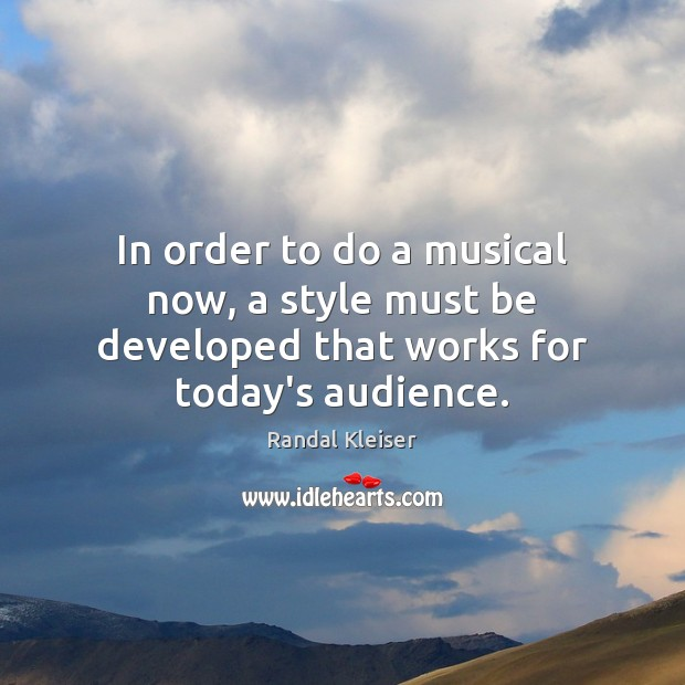 Image, In order to do a musical now, a style must be developed that works for today's audience.