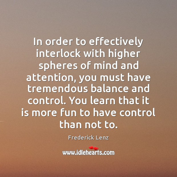 In order to effectively interlock with higher spheres of mind and attention, Image
