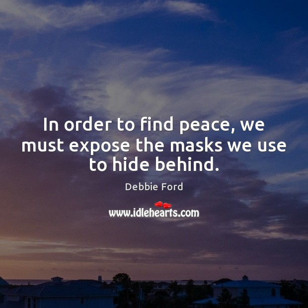 In order to find peace, we must expose the masks we use to hide behind. Image