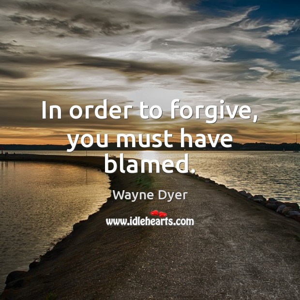 Image, In order to forgive, you must have blamed.