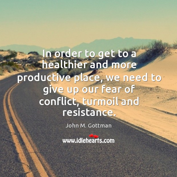 In order to get to a healthier and more productive place, we Image