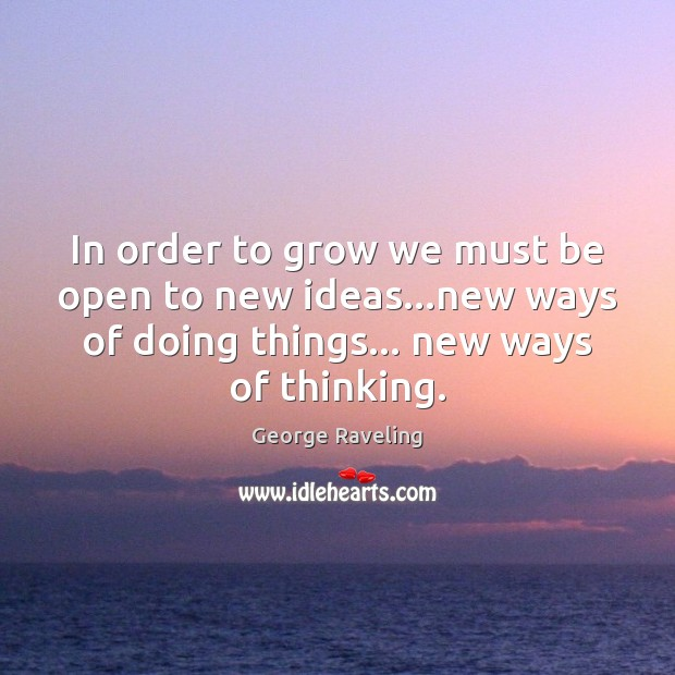 In order to grow we must be open to new ideas…new Image