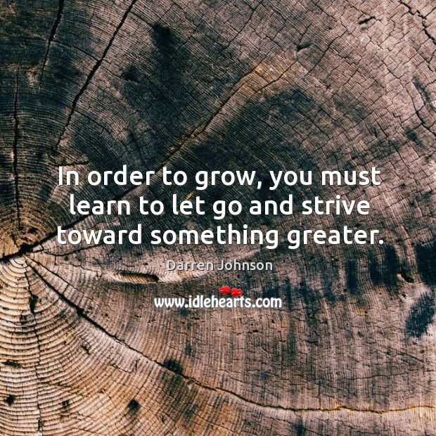 In order to grow, you must learn to let go and strive toward something greater. Image