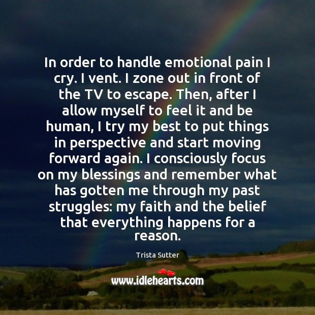 Image, In order to handle emotional pain I cry. I vent. I zone