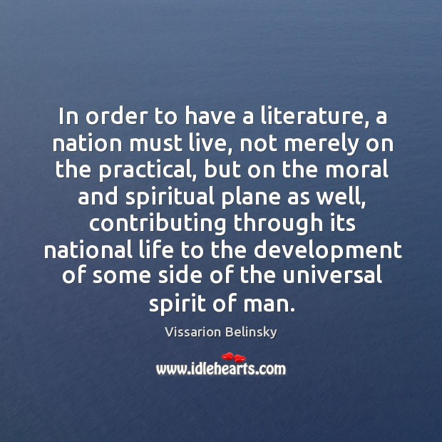 In order to have a literature, a nation must live, not merely Image