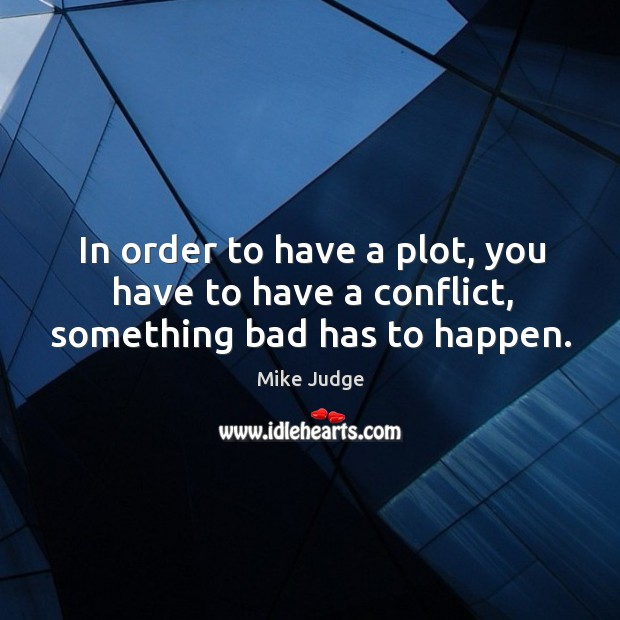 In order to have a plot, you have to have a conflict, something bad has to happen. Image