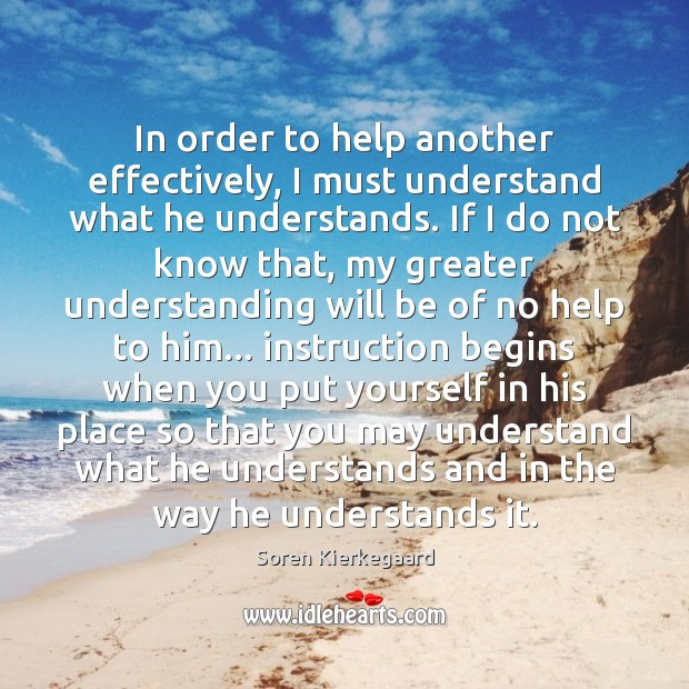 In order to help another effectively, I must understand what he understands. Image
