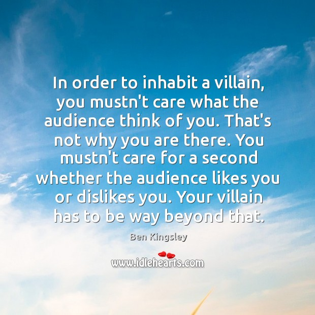 Image, In order to inhabit a villain, you mustn't care what the audience