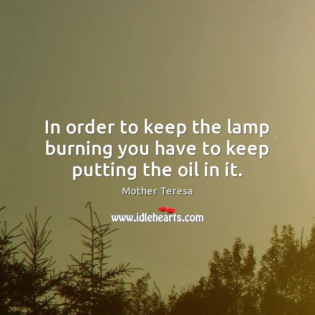 Image, In order to keep the lamp burning you have to keep putting the oil in it.