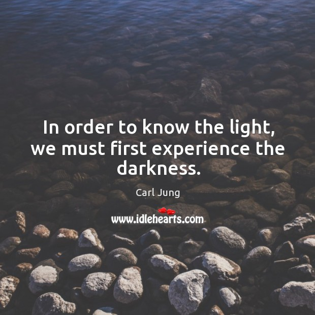 In order to know the light, we must first experience the darkness. Image