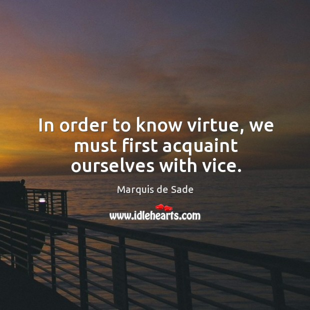 In order to know virtue, we must first acquaint ourselves with vice. Image