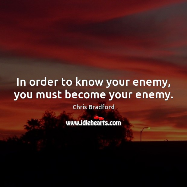 In order to know your enemy, you must become your enemy. Chris Bradford Picture Quote