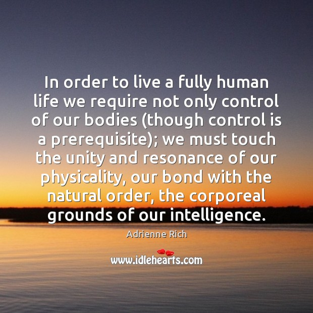 In order to live a fully human life we require not only Adrienne Rich Picture Quote