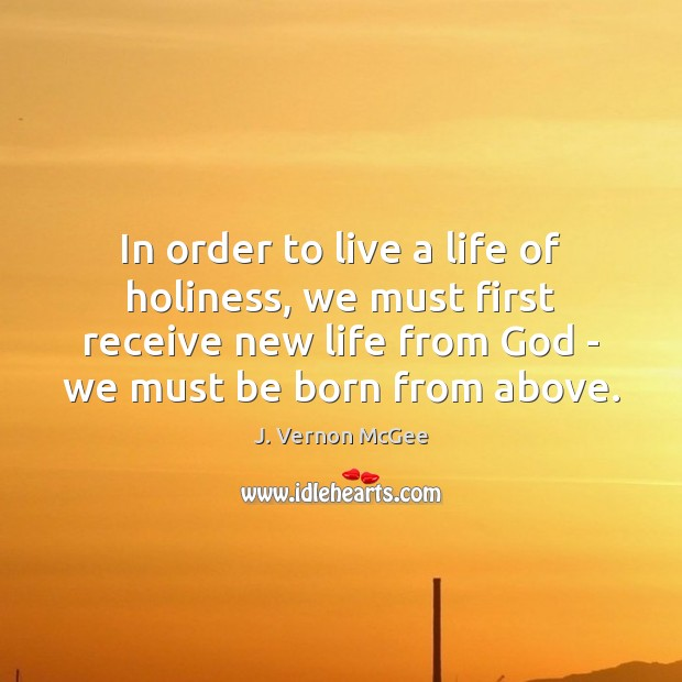 In order to live a life of holiness, we must first receive J. Vernon McGee Picture Quote